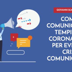 Come comunicare ai tempi del Coronavirus per evitare crisi comunicative?